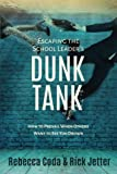 img - for Escaping the School Leader's Dunk Tank: How to Prevail When Others Want to See You Drown book / textbook / text book