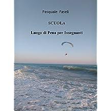SCUOLA  Luogo di pena per insegnanti: Le possibili vie di fuga (Italian Edition)