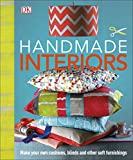 Handmade Interiors: Make Your Own Cushions, Blinds and Other Soft Furnishings (Dk Crafts)