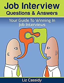 Job Interview Questions U0026 Answers: Your Guide To Winning In Job Interviews  By [Cassidy