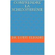 Comprendre la schizophrénie (French Edition)