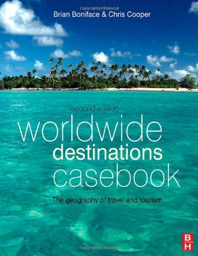 By Brian Boniface MA, Chris Cooper: Worldwide Destinations Casebook, Second Edition: the geography of travel and tourism Second (2nd) Edition