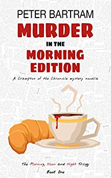 Murder in the Morning Edition (The Morning, Noon and Night Trilogy Book 1) by [Bartram, Peter]