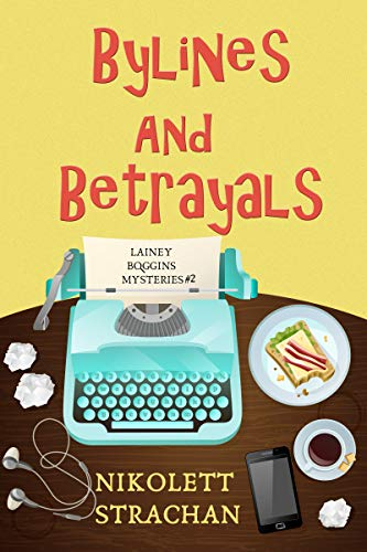 Bylines and Betrayals (Lainey Boggins Mysteries Book 2) by [Strachan, Nikolett]
