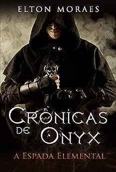 A Espada Elemental (Crônicas de Onyx Livro 2) por [Moraes, Elton]