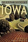 Grant Wood's Iowa, Wende Elliott and William Balthazar Rose, 0881509922