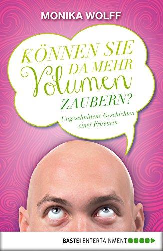 """""""Können Sie da mehr Volumen zaubern?"""": Ungeschnittene Geschichten einer Friseurin (Allgemeine Reihe. Bastei Lübbe Taschenbücher) (German Edition)"""