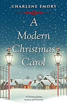 A Modern Christmas Carol: A Christian Fiction In Praise of Christmas by [Emory, Charlene]