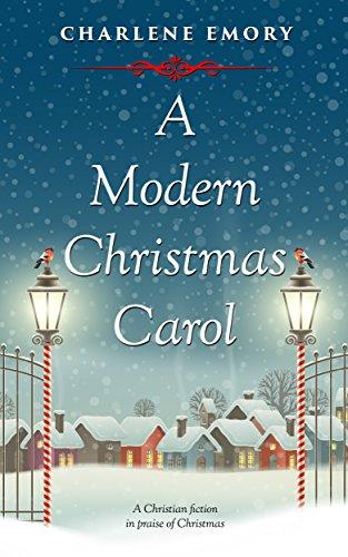A Modern Christmas Carol: A Christian Fiction In Praise of Christmas