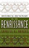 Historical Dictionary of the Renaissance, Charles Garfield Nauert, 0810848678