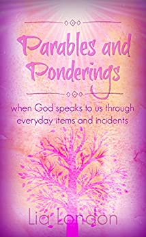 Parables and Ponderings: when God speaks to us through everyday items and incidents (Little Devotionals Book 1) by [London, Lia]