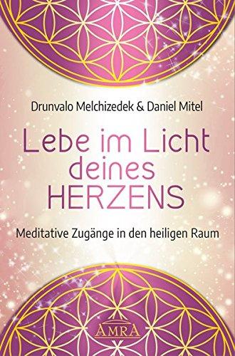 Lebe im Licht deines Herzens: Meditative Zugänge in den heiligen Raum Gebundenes Buch – 22. Oktober 2018 Drunvalo Melchizedek Daniel Mitel AMRA Verlag 3954473437