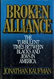 Broken Alliance : The Turbulent Times Between Blacks and Jews in America, Kaufman, Jonathan, 0684186993