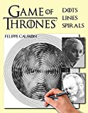 Dots, Lines and Spirals: Game of Thrones: New type of stress relief Coloring Book for adults