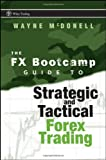 FX Bootcamp Guide to Strategic and Tactical Forex Trading, Wayne McDonell, 0470187700