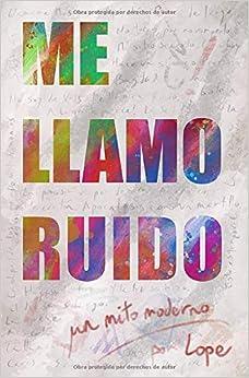 Book's Cover of Me llamo Ruido: Un mito moderno (Español) Tapa blanda – 16 marzo 2020
