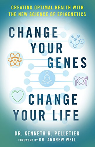 Change Your Genes, Change Your Life: Creating Optimal Health with the New Science of Epigenetics by [Pelletier, Kenneth R.]