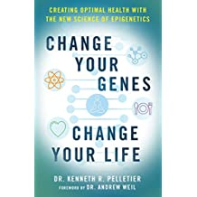 Change Your Genes, Change Your Life: Creating Optimal Health with the New Science of Epigenetics
