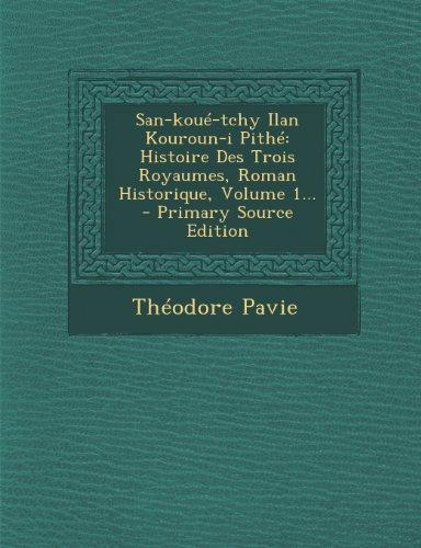 San-koué-tchy Ilan Kouroun-i Pithé: Histoire Des Trois Royaumes, Roman Historique, Volume 1... (French Edition)