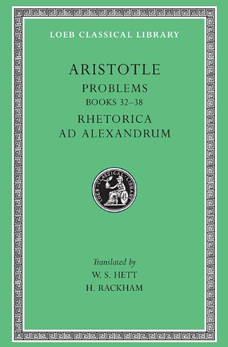 Aristotle: Problems: Books 22-38. Rhetorica ad Alexandrum (Loeb Classical Library No. 317) (Bks. 22-38) (English, Greek and Ancient Greek Edition)
