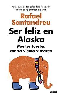 Ser feliz en Alaska / Being Happy in Alaska (Spanish Edition)
