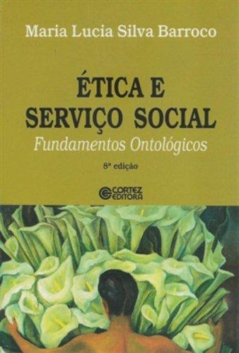 Ética e Serviço Social. Fundamentos Ontológicos