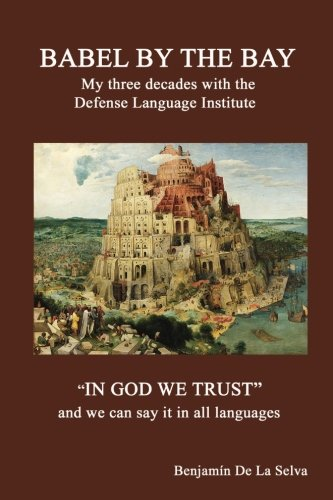 Babel by the Bay: My three decades with the Defense Language Institute by CreateSpace Independent Publishing Platform