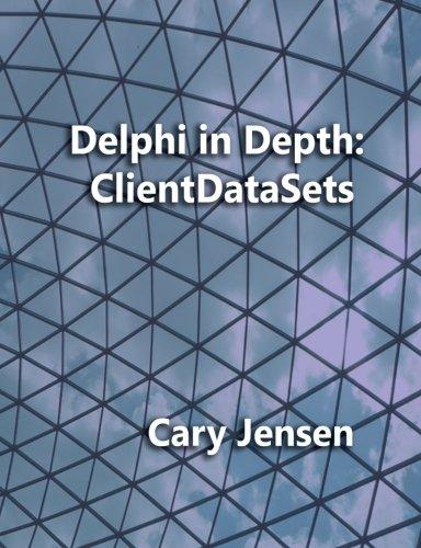 Delphi in Depth: ClientDataSets by CreateSpace Independent Publishing Platform
