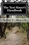 The Test Slayer's Handbook, Brian Menard, 1463743831
