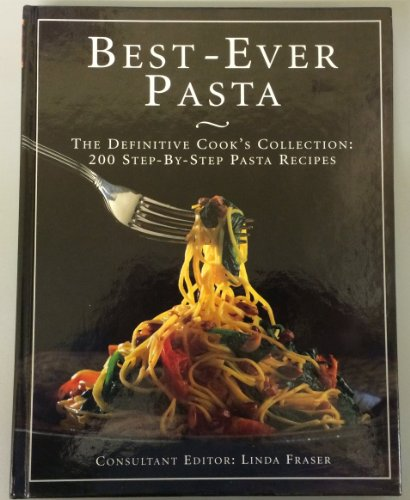 Best-Ever Pasta: The Definitive Cook's Collection: 200 Step-by-Step Pasta Recipes (Best Chinese Food Dish)