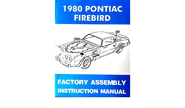 1980 PONTIAC FIREBIRD ASSEMBLY MANUAL 100/'S OF PAGES OF PICTURES PART NUMBERS /&