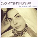 Ciao My Shining Star-The Songs of Mark Mulcahy