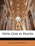 With God in Prayer, Charles Henry Brent, 1148933212