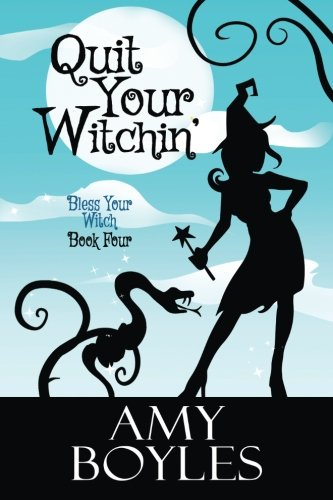Quit Your Witchin' (Bless Your Witch Book 4) (Volume 4)