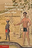 A Cultural History of the Atlantic World, 1250 - 1820, Thornton, John K., 0521898757