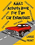 Adult Activity Book for the Car Enthusiast: Large Print Crosswords, Word Find, Car Trivia, Matching, Color and Customize  and More (Adult Activity Books)
