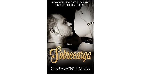 Sobrecarga: Romance, Erótica y Embarazo con la Estrella de Rock (Novela Romántica y Erótica en Español nº 1) (Spanish Edition) - Kindle edition by Clara ...