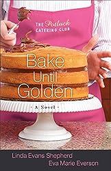 Bake Until Golden (The Potluck Catering Club Book #3): A Novel (The Potluck Club)
