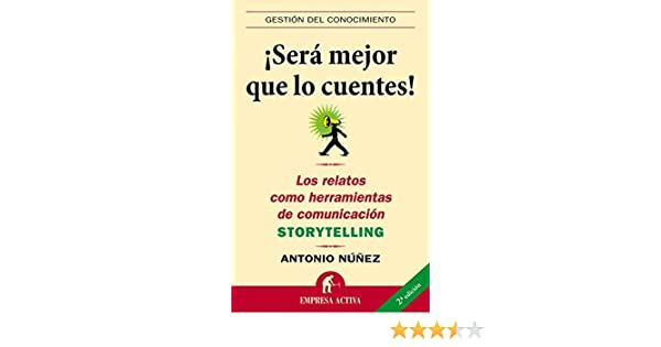 Amazon.com: Será mejor que lo cuentes (Gestión del conocimiento) (Spanish Edition) eBook: Antonio Núñez López: Kindle Store