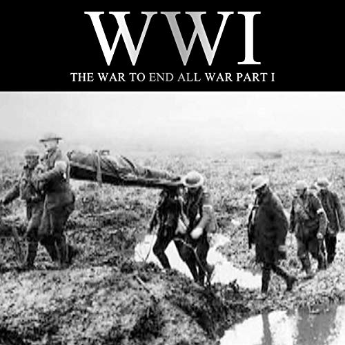 WWI: The War to End All War, Part I