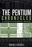 The Pentium Chronicles: The People, Passion, and Politics Behind Intel's Landmark Chips (Practitioners)