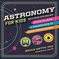 """Ignite their passion for exploring the night sky―the astronomer's guidebook for kids.              """"No matter how many times you've orbited the Sun, Astronomy for Kids is really for kids of all ages. Dr. Betts shows you how to..."""