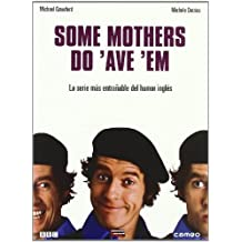 Some Mothers Do'ave'em