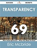 Transparency 69 Success Secrets - 69 Most Asked Questions on Transparency - What You Need to Know, Eric McBride, 1488519048