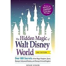 The Hidden Magic of Walt Disney World: Over 600 Secrets of the Magic Kingdom, Epcot, Disney's Hollywood Studios, and Disney's Animal Kingdom (English Edition)