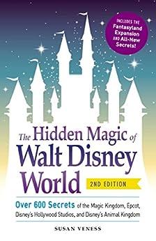 The Hidden Magic of Walt Disney World: Over 600 Secrets of the Magic Kingdom, Epcot, Disney's Hollywood Studios, and Disney's Animal Kingdom by [Veness, Susan]