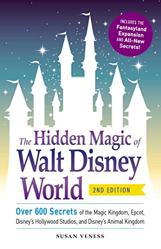 (The Hidden Magic of Walt Disney World: Over 600 Secrets of the Magic Kingdom, Epcot, Disney's Hollywood Studios, and Disney's Animal Kingdom)