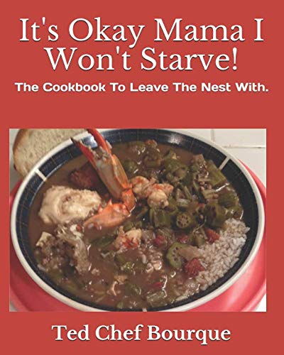 It's Okay Mama I Won't Starve!: Mama's Cookbook For Her Kids Leaving Home. by Ted Chef Bourque