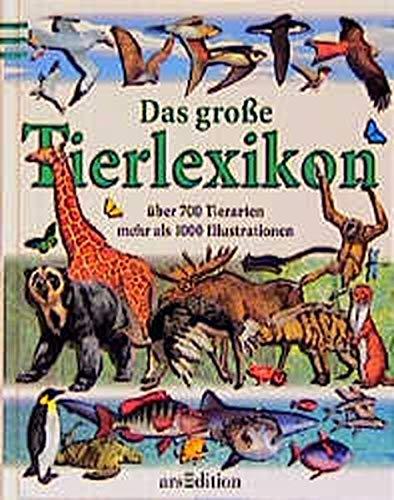 Das grosse Tierlexikon: Über 700 Tierarten. Mehr als 1000 Illustrationen