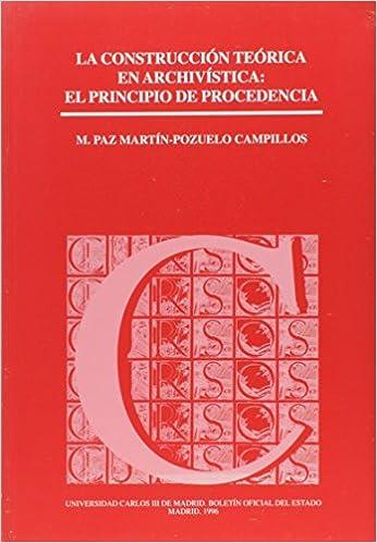 La Construcción Teórica En Archivística: El Principio De Procedencia (cursos (universidad Carlos Iii)) por María Paz Martin-pozuelo Campillos